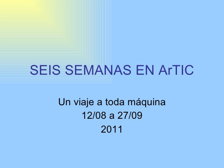 SEIS SEMANAS EN ArTIC Un viaje a toda máquina 12/08 a 27/09 2011