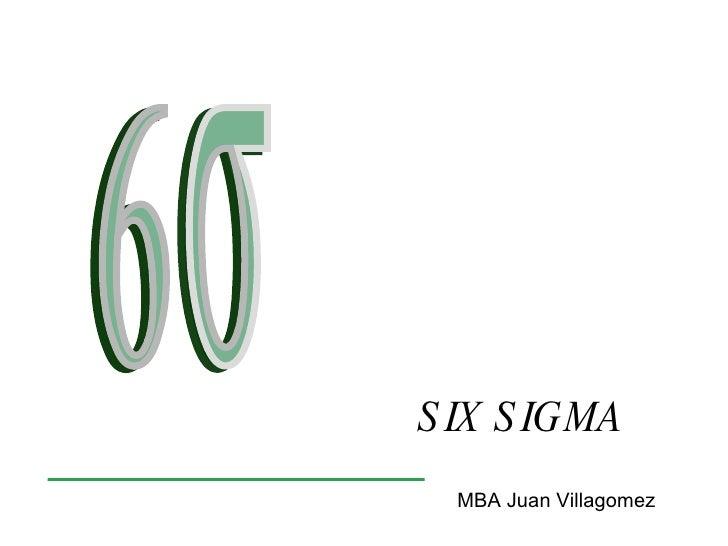 SIX SIGMA MBA Juan Villagomez