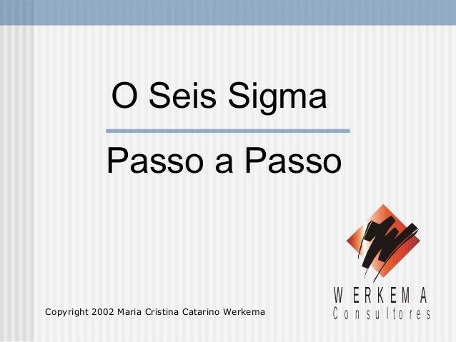 C o n s u l t o r e sW E R K E M AO Seis SigmaPasso a PassoCopyright 2002 Maria Cristina Catarino Werkema