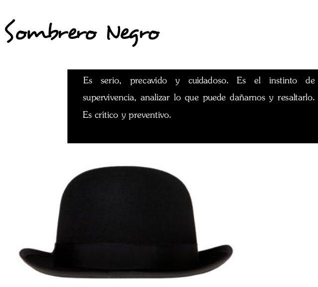 Sombrero Negro       Es serio, precavido y cuidadoso. Es el instinto de       supervivencia, analizar lo que puede dañarno...