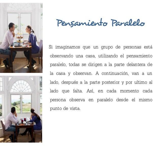 Pensamiento ParaleloSi imaginamos que un grupo de personas está observando una casa, utilizando el pensamiento paralelo, t...