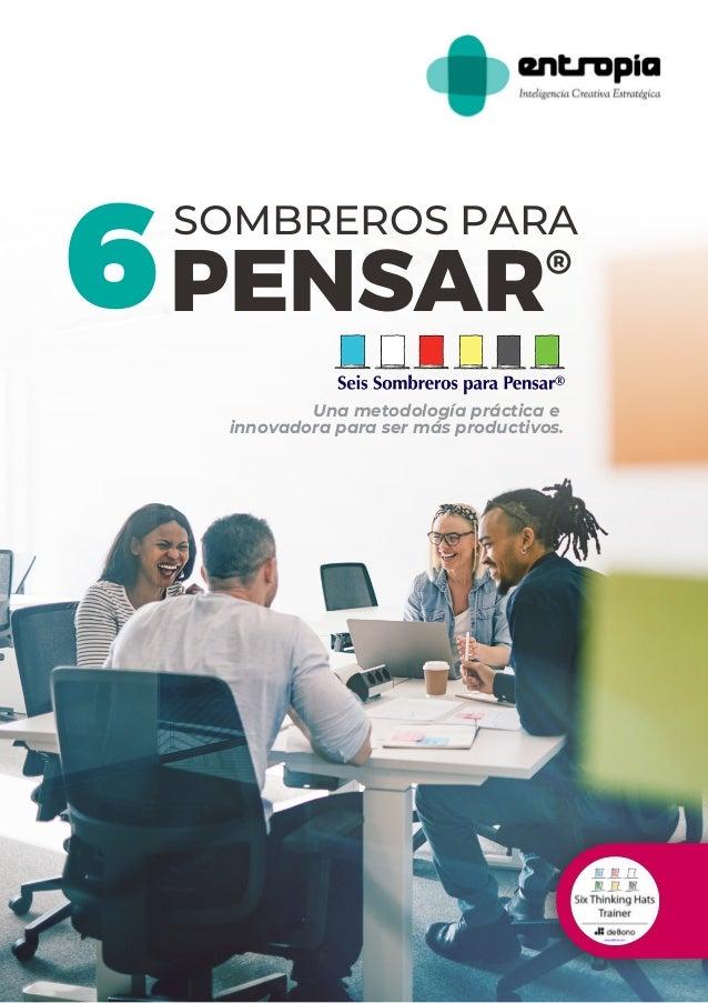 6 SOMBREROS PARA PENSAR® Una metodología práctica e innovadora para ser más productivos.