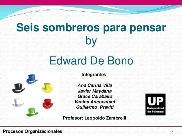 Seis sombreros para pensar by Edward De Bono Integrantes: Ana Carina Villa Javier Maydana Grace Caraballo Vanina Anconatan...