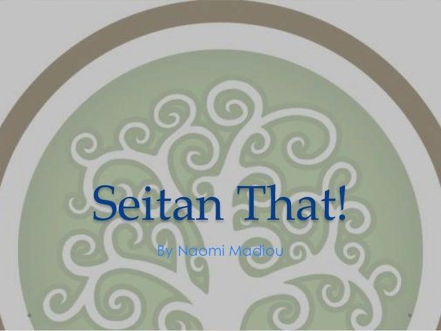 Seitan That! By Naomi Madiou