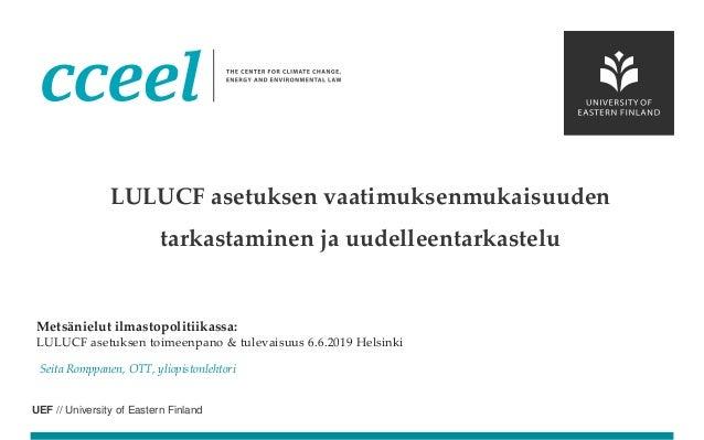 UEF // University of Eastern Finland Metsänielut ilmastopolitiikassa: LULUCF asetuksen toimeenpano & tulevaisuus 6.6.2019 ...