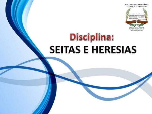 FACULDADE E SEMINÁRIOS TEOLÓGICO NACIONAL DISCIPLINA: SEITAS E HERESIAS ORIENTAÇÕES O Slide aqui apresentado, tem como obj...
