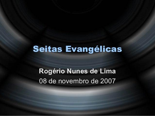 Seitas Evangélicas Rogério Nunes de Lima 08 de novembro de 2007