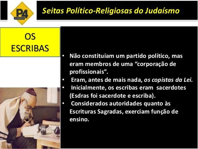 """Seitas Político-Religiosas do Judaísmo • Não constituíam um partido político, mas eram membros de uma """"corporação de profi..."""