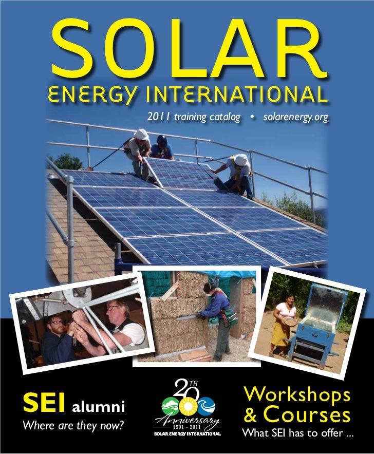 SOLAR    ENERGY INTERNATIONAL                          2011 training catalog • solarenergy.orgSEI alumni                  ...
