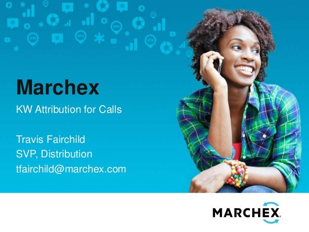 Example of pull quote messaging Marchex KW Attribution for Calls Travis Fairchild SVP, Distribution tfairchild@marchex.com