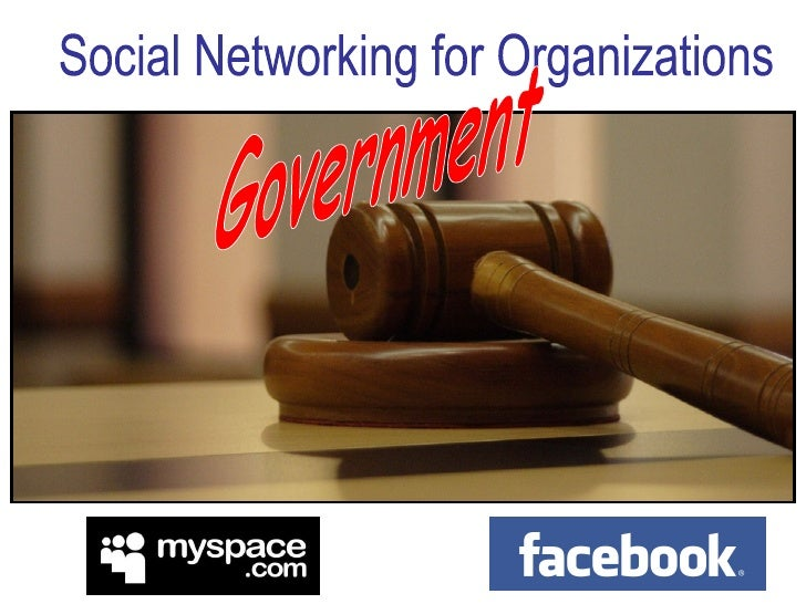 Myspace and Facebook Social Networking for Organizations Government