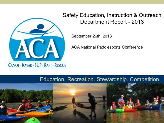 Safety Education, Instruction & Outreach Department Report - 2013 September 26th, 2013 ACA National Paddlesports Conferenc...
