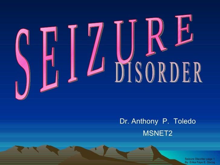 S E I Z U R E Dr. Anthony  P.  Toledo MSNET2 D I S O R D E R