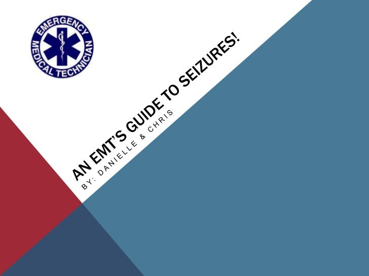 An emt's guide to seizures!<br />By: Danielle & Chris<br />