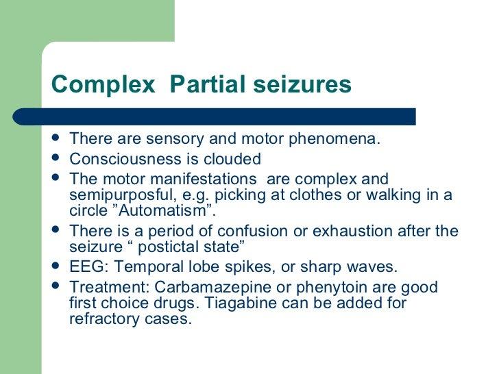 Complex  Partial seizures <ul><li>There are sensory and motor phenomena. </li></ul><ul><li>Consciousness is clouded </li><...