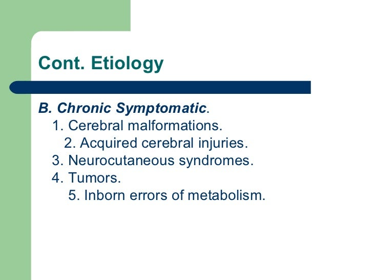 Cont. Etiology <ul><li>B. Chronic Symptomatic .  1. Cerebral malformations.  2. Acquired cerebral injuries.  3. Neurocutan...