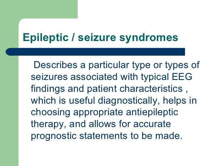Epileptic / seizure syndromes <ul><li>Describes a particular type or types of seizures associated with typical EEG finding...