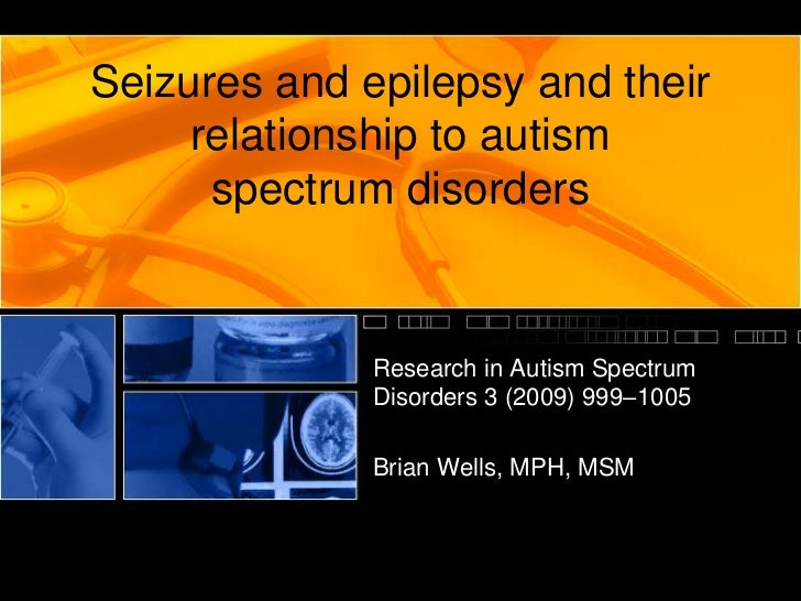 Seizures and epilepsy and their     relationship to autism      spectrum disorders              Research in Autism Spectru...