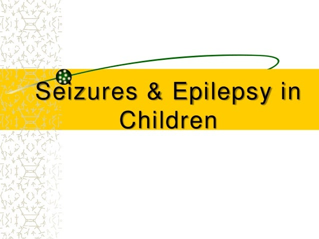 Seizures & Epilepsy in Children