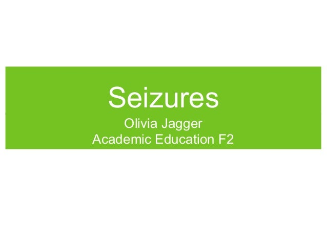 Seizures  Olivia Jagger Academic Education F2