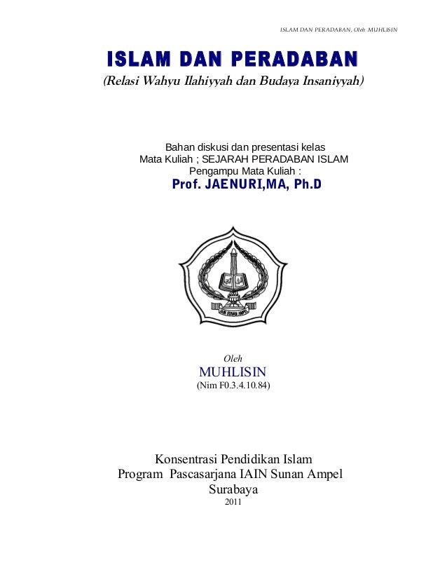 ISLAM DAN PERADABAN, Oleh MUHLISINISLAM DAN PERADABAN(Relasi Wahyu Ilahiyyah dan Budaya Insaniyyah)           Bahan diskus...