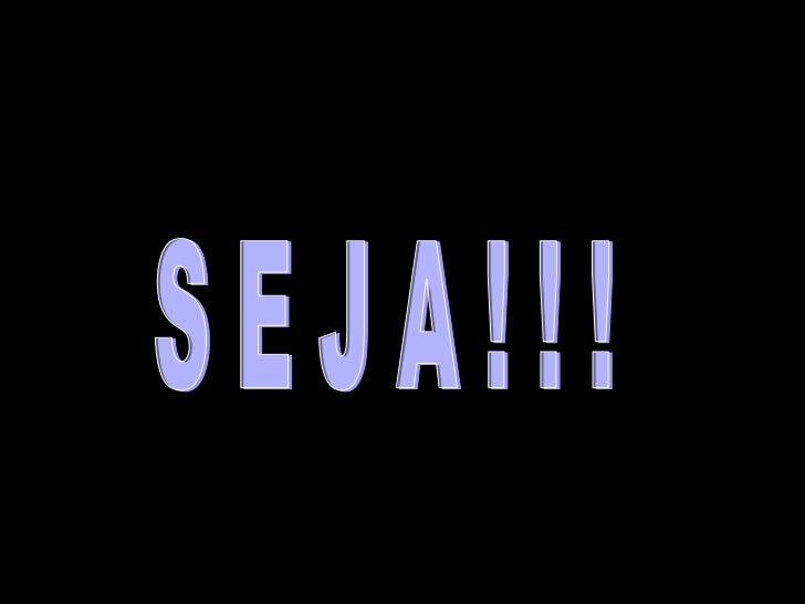 S E J A ! ! !