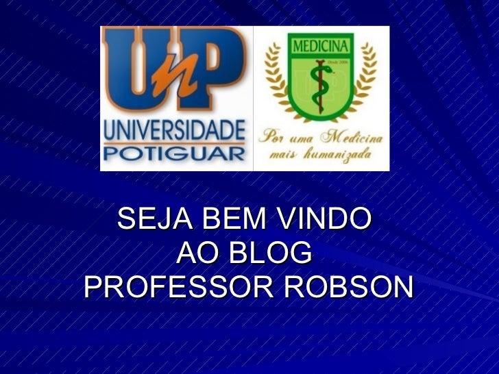 SEJA BEM VINDO  AO BLOG   PROFESSOR ROBSON