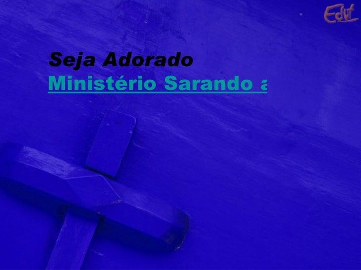 Seja Adorado Ministério Sarando a Terra Ferida