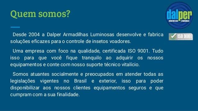 Quem somos? Desde 2004 a Dalper Armadilhas Luminosas desenvolve e fabrica soluções eficazes para o controle de insetos voa...
