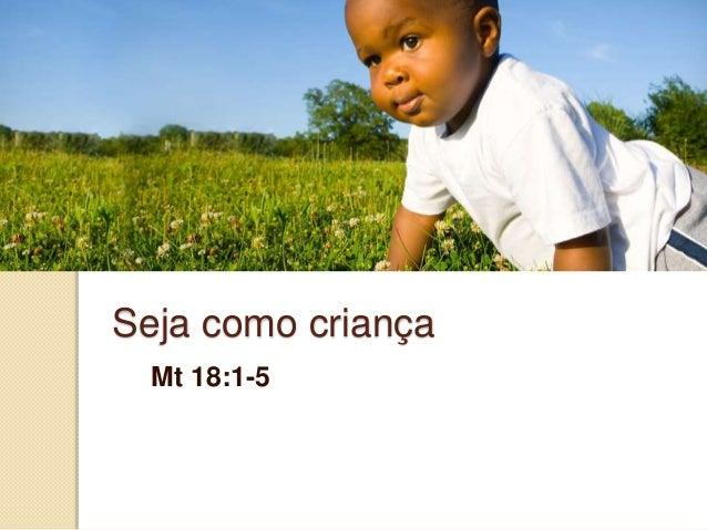 Seja como criança Mt 18:1-5