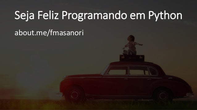 Seja Feliz Programando em Python about.me/fmasanori