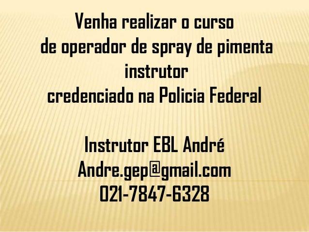 Venha realizar o curso de operador de spray de pimenta instrutor credenciado na Policia Federal  Instrutor EBL André Andre...