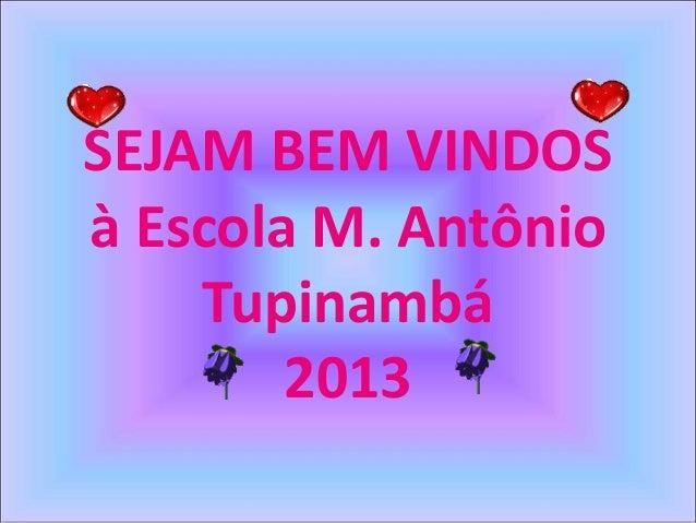 SEJAM BEM VINDOSà Escola M. Antônio    Tupinambá        2013