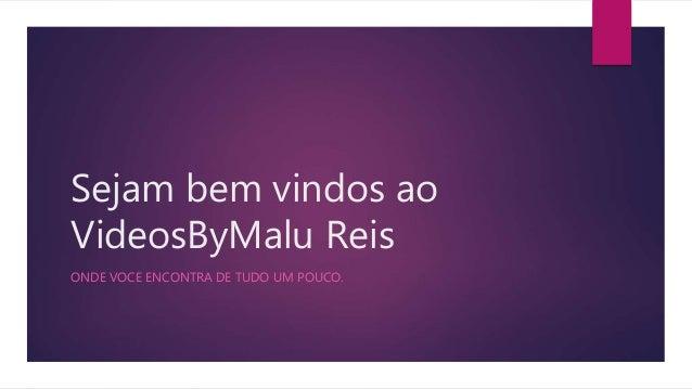 Sejam bem vindos ao VideosByMalu Reis ONDE VOCE ENCONTRA DE TUDO UM POUCO.
