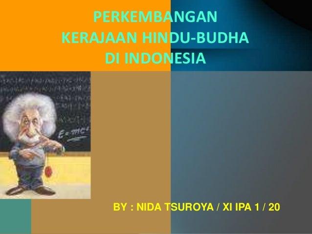 PERKEMBANGAN KERAJAAN HINDU-BUDHA DI INDONESIA BY : NIDA TSUROYA / XI IPA 1 / 20