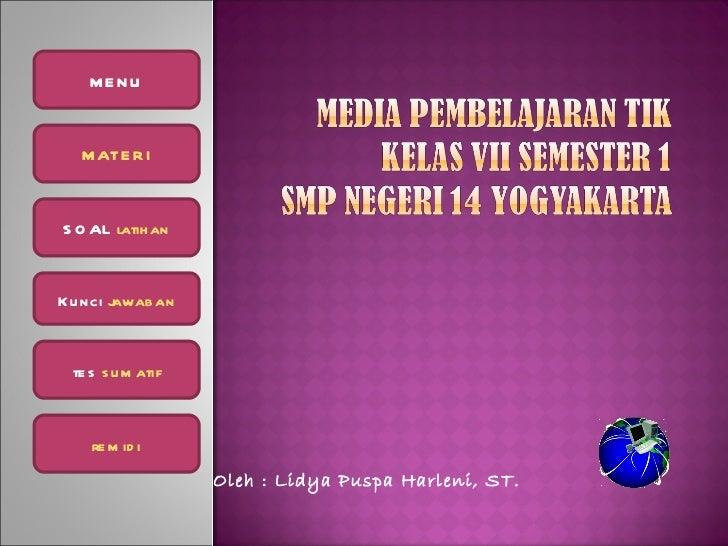 Oleh : Lidya Puspa Harleni, ST. MENU MATERI SOAL  latihan Kunci  jawaban tes  sumatif remidi
