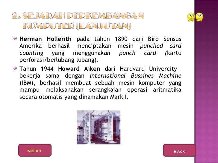 <ul><li>Herman Hollerith  pada tahun 1890 dari Biro Sensus Amerika berhasil menciptakan mesin  punched card counting  yang...