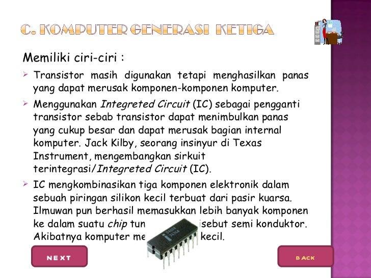 <ul><li>Memiliki ciri-ciri : </li></ul><ul><li>Transistor masih digunakan tetapi menghasilkan panas yang dapat merusak kom...