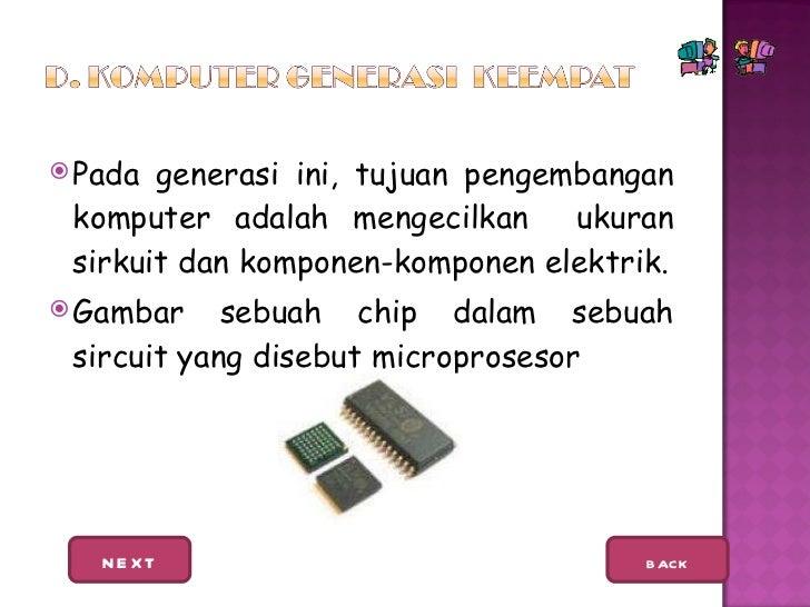 <ul><li>Pada generasi ini, tujuan pengembangan komputer adalah mengecilkan  ukuran sirkuit dan komponen-komponen elektrik....