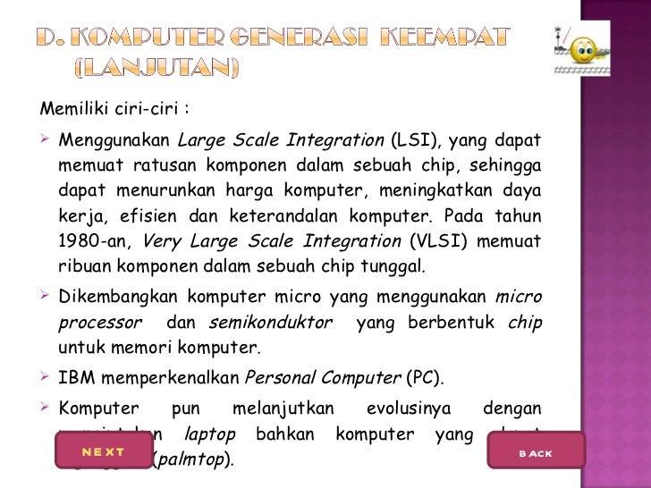 <ul><li>Memiliki ciri-ciri : </li></ul><ul><li>Menggunakan  Large Scale Integration  (LSI), yang dapat memuat ratusan komp...
