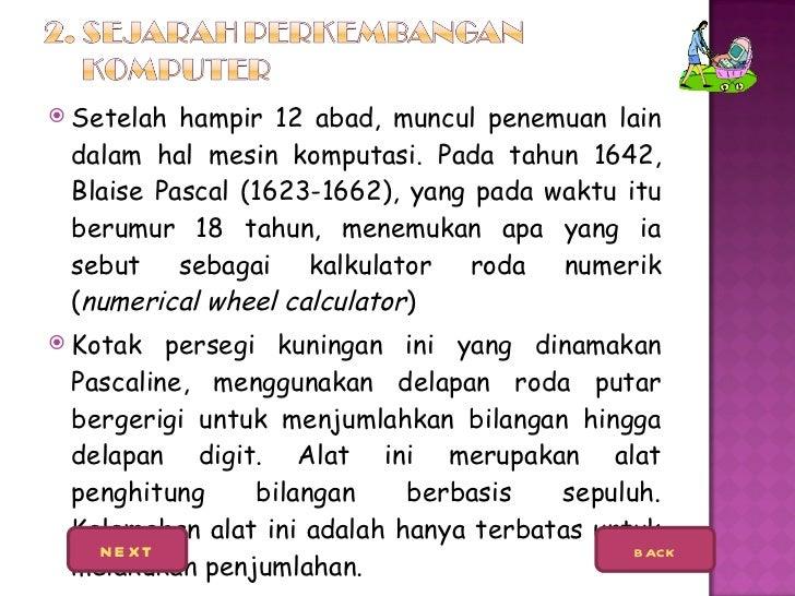 <ul><li>Setelah hampir 12 abad, muncul penemuan lain dalam hal mesin komputasi. Pada tahun 1642, Blaise Pascal (1623-1662)...
