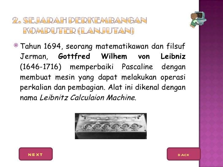 <ul><li>Tahun 1694, seorang matematikawan dan filsuf Jerman,  Gottfred Wilhem von Leibniz  (1646-1716) memperbaiki Pascali...