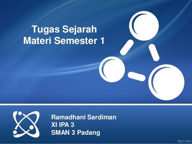 Tugas SejarahMateri Semester 1     Ramadhani Sardiman     XI IPA 3     SMAN 3 Padang        1
