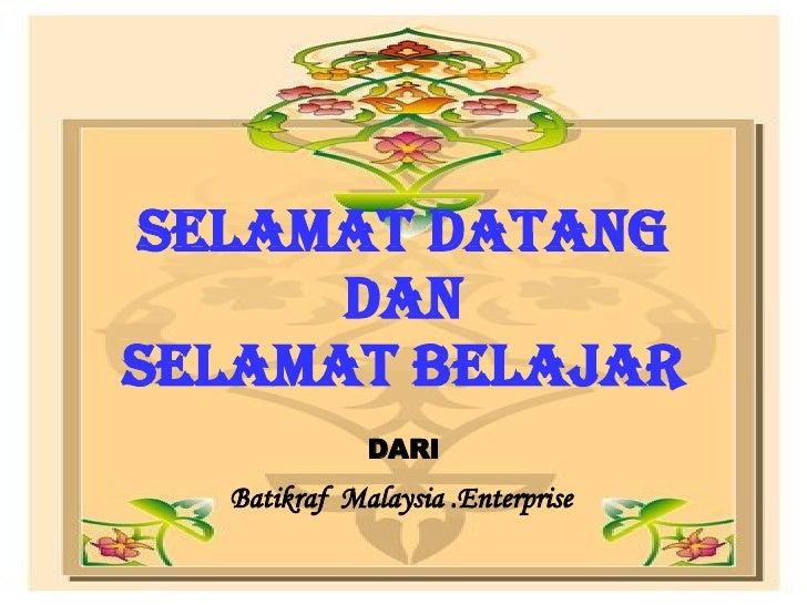 SELAMAT DATANG DAN SELAMAT BELAJAR DARI   Batikraf  Malaysia .Enterprise