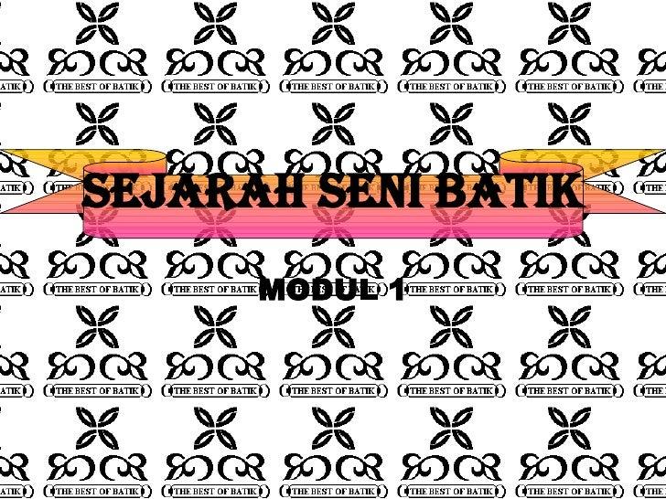 SEJARAH SENI BATIK MODUL 1