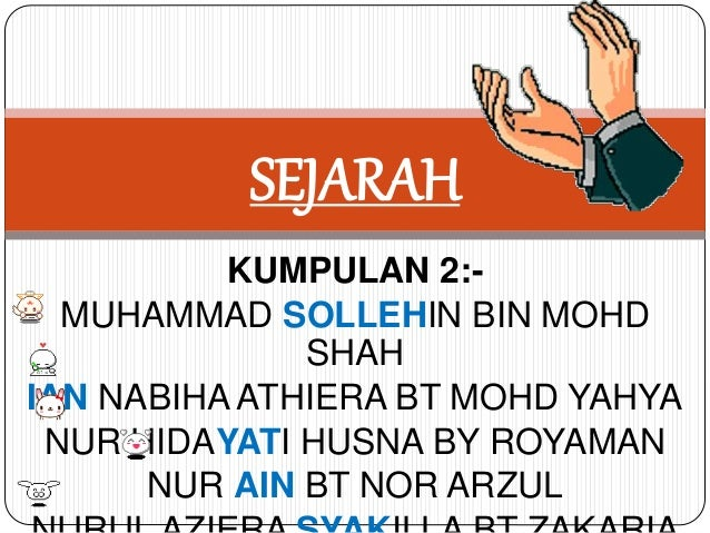 SEJARAH  KUMPULAN 2:-  MUHAMMAD SOLLEHIN BIN MOHD  SHAH  IAN NABIHA ATHIERA BT MOHD YAHYA  NUR HIDAYATI HUSNA BY ROYAMAN  ...