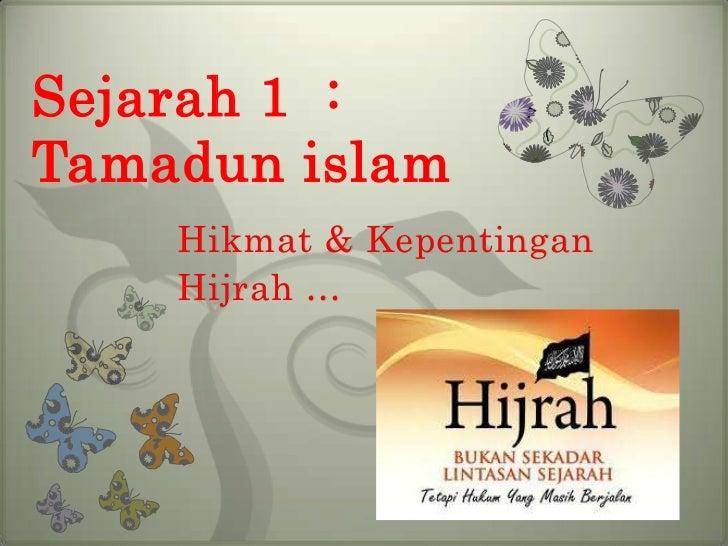 Sejarah 1 :Tamadun islam    Hikmat & Kepentingan    Hijrah …