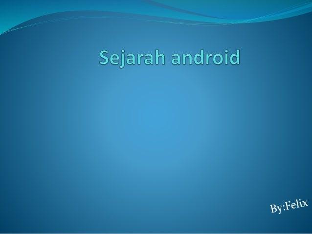 Andy Rubin Android, Inc. didirikan di Palo Alto, California, pada bulan Oktober 2003 oleh Andy Rubin (pendiri Danger)