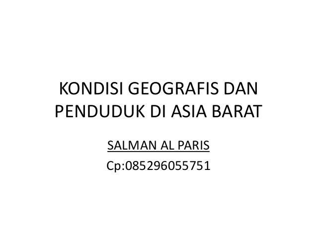 KONDISI GEOGRAFIS DANPENDUDUK DI ASIA BARAT     SALMAN AL PARIS     Cp:085296055751