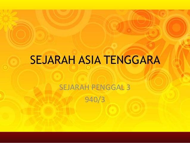 SEJARAH ASIA TENGGARA SEJARAH PENGGAL 3 940/3